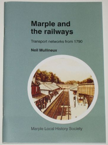 Marple and the Railways - Transport Networks from 1790, by Neil Mullineux